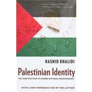 Palestinian Identity : The Construction of Modern National Consciousness by Khalidi, Rashid, 9780231150750