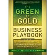 The Green to Gold Business Playbook How to Implement Sustainability Practices for Bottom-Line Results in Every Business Function by Esty, Daniel C.; Simmons, P.J., 9780470590751