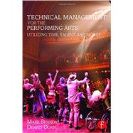 Technical Management for the Performing Arts: Utilizing Time, Talent, and Money by Shanda; Mark, 9781138910751
