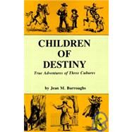 Children of Destiny : True Adventures of Three Cultures by Burroughs, Jean M., 9780913270752