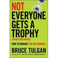 Not Everyone Gets a Trophy by Tulgan, Bruce, 9781119190752