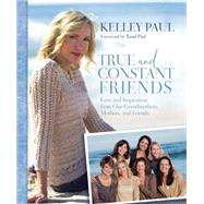 True and Constant Friends by Paul, Kelley; Paul, Rand, 9781455560752
