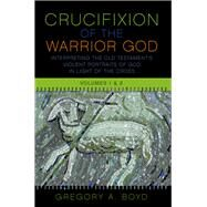 The Crucifixion of the Warrior God by Boyd, Gregory A., 9781506420752