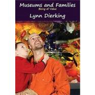 Museums and Families: Being of Value by Dierking,Lynn D, 9781598740752