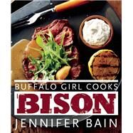 Buffalo Girl Cooks Bison by Bain, Jennifer, 9781771510752