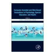 Computer-assisted and Web-based Innovations in Psychology, Special Education, and Health by Luiselli, James K.; Fischer, Aaron J., 9780128020753