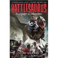Battlesaurus: Rampage at Waterloo by Falkner, Brian, 9780374300753
