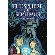The Sphere of Septimus by Rose, Simon, 9781896580753