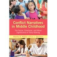 Conflict Narratives in Middle Childhood: The Social, Emotional, and Moral Significance of Story-Sharing by Walton; Marsha D., 9781138670754