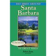Day Hikes Around Santa Barbara 116 Great Hikes by Stone, Robert, 9781573420754