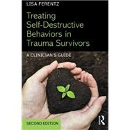 Treating Self-Destructive Behaviors in Trauma Survivors: A ClinicianÆs Guide by Ferentz; Lisa, 9781138800755