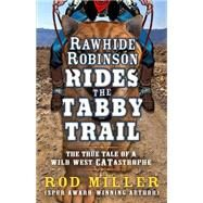 Rawhide Robinson Rides the Tabby Trail by Miller, Rod, 9781432830755