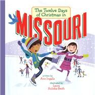 The Twelve Days of Christmas in Missouri by Ingalls, Ann; Huliska-Beith, Laura, 9781454920755