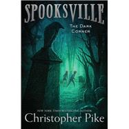 The Dark Corner by Pike, Christopher, 9781481410755