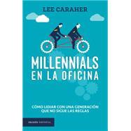 Millennials en la oficina / Millennials & Management by Caraher, Lee, 9786077470755