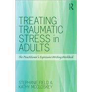 Treating Traumatic Stress in Adults: The PractitionerÆs Expressive Writing Workbook by Field; Stephanie, 9781138890756