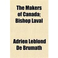 The Makers of Canada: Bishop Laval by Leblond De Brumath, Adrien, 9781153710756