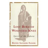 Lost Bird of Wounded Knee Spirit of the Lakota by Flood, Renee Sansom, 9781476790756