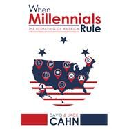 When Millennials Rule by Cahn, David; Cahn, Jack, 9781682610756