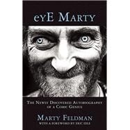 eYE Marty The Newly Discovered Autobiography of a Comic Genius by Feldman, Marty; Idle, Eric, 9781942600756