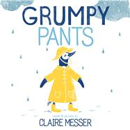 Grumpy Pants by Messer, Claire, 9780807530757