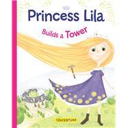 Princess Lila Builds a Tower by Paradis, Anne; Dupuis, Karina, 9782981580757