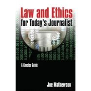 Law and Ethics for Today's Journalist: A Concise Guide by Mathewson; Joe, 9780765640758