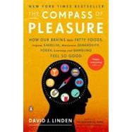 The Compass of Pleasure: How Our Brains Make Fatty Foods, Orgasm, Exercise, Marijuana, Generosity, Vodka, Learning, and Gambling Feel So Good by Linden, David J., 9780143120759