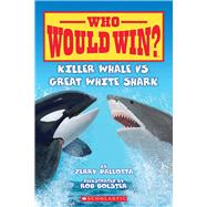 Who Would Win? Killer Whale vs. Great White Shark by Pallotta, Jerry; Bolster, Rob, 9780545160759