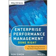Enterprise Performance Management Done Right : An Operating System for Your Organization by Dimon, Ron, 9781118370759