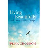 Living Beautifully by CHODRON, PEMA, 9781611800760