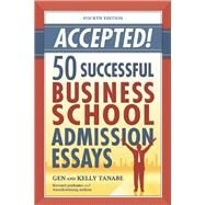 Accepted! 50 Successful Business School Admission Essays by Tanabe, Gen; Tanabe, Kelly, 9781617600760