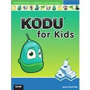Kodu for Kids : The Official Guide to Making Your Own Video Games: Create Your Own Video Games for Xbox and PC!