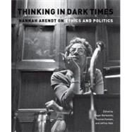 Thinking in Dark Times Hannah Arendt on Ethics and Politics by Berkowitz, Roger; Katz, Jeffrey; Keenan, Thomas, 9780823230761