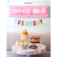 Primrose Bakery Everyday by Swift, Martha, 9780224100762