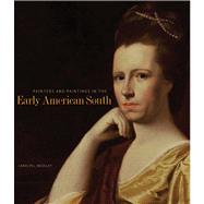 Painters and Paintings in the Early American South, 1564-1790 by Weekley, Carolyn J., 9780300190762