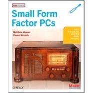 Small Form Factor PCs by Weaver, Matthew, 9780596520762