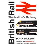 British Rail: The Nation's Railway by Jackson, Tanya; Green, Chris, 9780750960762