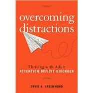 Overcoming Distractions Thriving with Adult ADD/ADHD by Greenwood, David A., 9781454920762