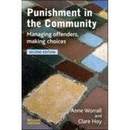 Punishment in the Community : Managing Offenders, Making Choices by Worrall; Anne, 9781843920762