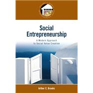 Social Entrepreneurship A Modern Approach to Social Value Creation by Brooks, Arthur C., 9780132330763