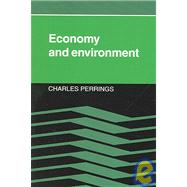 Economy and Environment: A Theoretical Essay on the Interdependence of Economic and Environmental Systems by Charles Perrings, 9780521020763