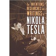The Inventions, Researches and Writings of Nikola Tesla by Tesla, Nikola; Martin, Thomas Commerford., 9781454910763