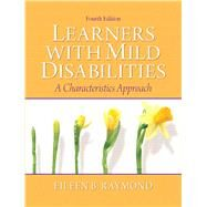 Learners with Mild Disabilities A Characteristics Approach by Raymond, Eileen B., 9780137060764