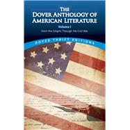 The Dover Anthology of American Literature, Volume I From the Origins Through the Civil War by Blaisdell, Bob, 9780486780764
