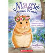 Olivia Nibblesqueak's Messy Mischief (Magic Animal Friends #9) by Meadows, Daisy, 9780545940764