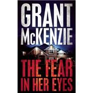The Fear In Her Eyes by McKenzie, Grant, 9781940610764