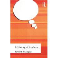 A History of Aesthetic by Bosanquet, Bernard, 9781138870765