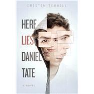Here Lies Daniel Tate by Terrill, Cristin, 9781481480765
