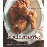 Southern Fried: More Than 150 Recipes for Crab Cakes, Fried Chicken, Hush Puppies, and More